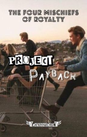 The Four Mischiefs of Royalty: Project Payback by swaggfangirl