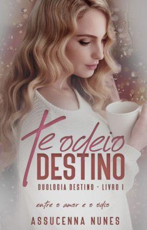 Te Odeio Destino - Duologia Destino - Livro 1 by AssucennaNunes