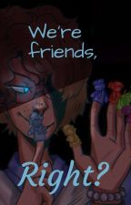 We're Friends, Right? by Virgil_Hottopic