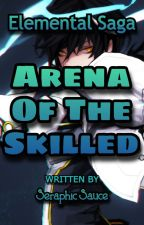 Elemental Saga: Arena Of The Skilled by SeraphicSauce