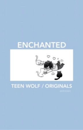 Enchanted | Teen Wolf x Originals ✔️ by astrowc