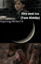 Fire and Ice [Tom Riddle] by Aspiring-Writer14