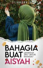 Bahagia Buat Aisyah [COMPLETE] by jijahorkid