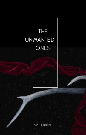 The Unwanted ones by antiiisocialite