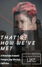 THAT'S HOW WE'VE MET [READER X WOOSEOK (PENTAGON) FANFIC] - COMPLETE by EllYaya6