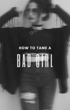How To Tame A Bad Girl by _PsychoButSweet_
