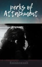 Perks Of Attachment  by rainbowsalt08