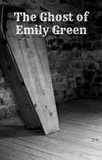 The Ghost of Emily Green by AliceAngel_44