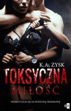 Toksyczna miłość/ Zostanie wydane nakładem Wydawnictwa WasPos <3 by Kasiunia176