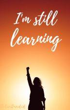I'm still learning by Lisakarol93