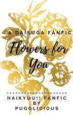Flowers for You (DaiSuga Hanahaki) by Onwardtooblivion