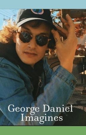 George Daniel Imagines by cottoncandyitalics