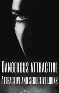 Dangerous attractive and seductive looks. [Finalizada]  cover