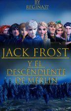 Jack Frost y el Descendiente de Merlín by Regina37