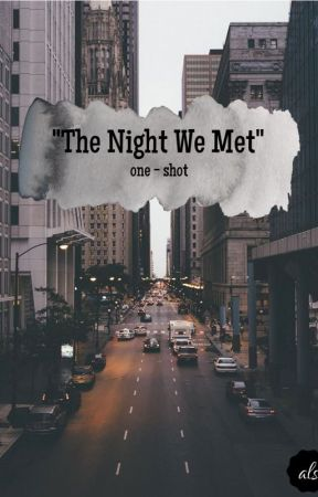 """The Night We Met"" // One - Shot by fearless_sun28"