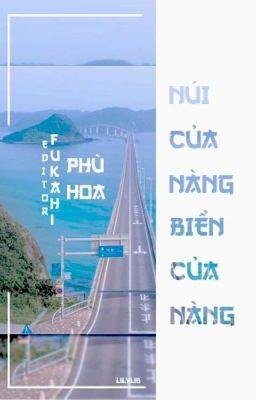 [BHTT][Edit][Hoàn] Núi của nàng, biển của nàng - Phù Hoa