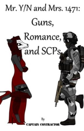 Mr. Y/N and Mrs. 1471: Guns, Romance, and SCP's by Capt_Contractor