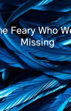 The Faery Who Went Missing (Under Some Editing) by Nightmare1322