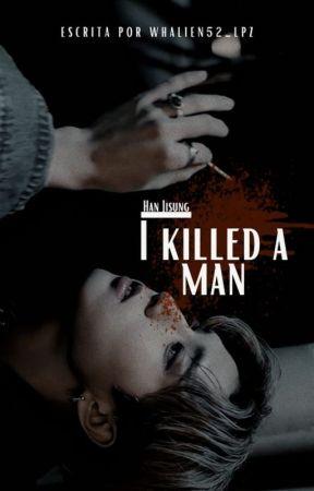 I Killed a Man [Han Jisung] PAUSADA by Whalien52_Lpz
