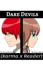 Dare Devils (Karma x Reader) by PrecurePrincess