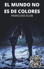 EL MUNDO NO ES DE COLORES by FrancoiseEcob