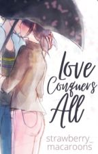 Love Conquers All [COMPLETED] ✔︎ by strawberry_macaroons