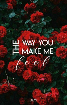 The Way You Make Me Feel | ✓ by belleofstars