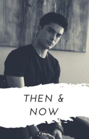 Then & Now [OMB || Cesar Diaz]  by -MVXANGEL