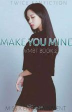 Make You Mine [WMBT?BOOK 2] ✔️  by Miss_X02