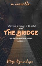 The Bridge|| Completed✓ by _mothawriter_