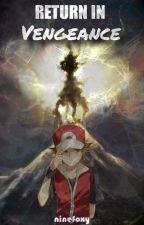 Return in Vengeance ~「 Updating 」 by ninefoxy