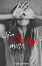 I'm Sorry Mate (Completed) by AnnaSheilaWilliams