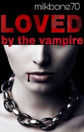 Loved By The Vampire by milkbone70