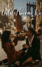 Until I became WE   by Abhikhyaaa