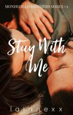 Stay With Me (Mondecillo Brothers #2) by lainnexx