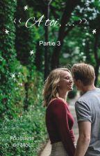 """ A toi, ... "" - Partie 3 by PoussiereDeMots89"