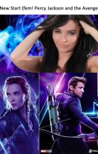 A New Start (fem! Percy Jackson and the Avengers) by mrtinkleswarriors