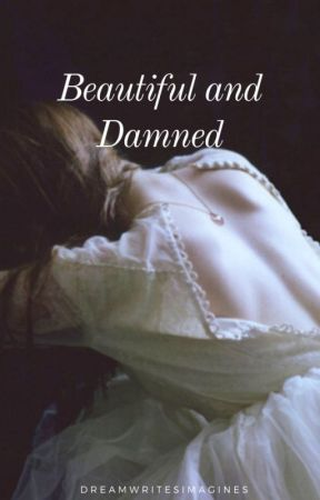 Beautiful and Damned [Geralt of Rivia x Reader] by dreamwritesimagines