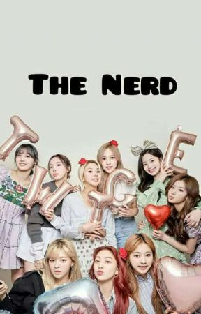 THE NERD ✔ㅣ Twice x g!p reader by Fanfictionsislife