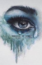 Through my eyes by sophieandgretablunk