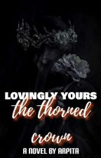Lovingly Yours - The Thorned Crown by iam_arpita111