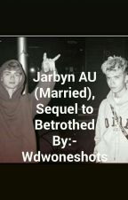 Jarbyn (Married), Sequel to Betrothed. by Wdwoneshots