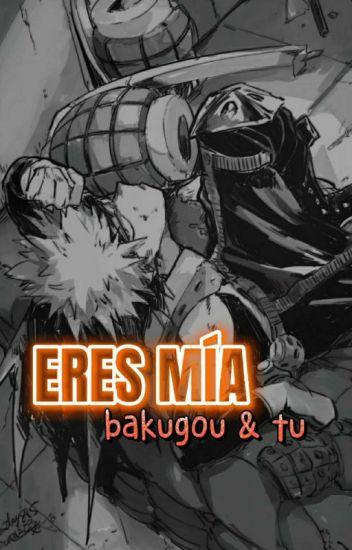 Eres mia (bakugou & tu)