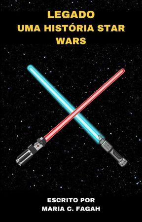 LEGADO - Uma História Star Wars by mariacfagah