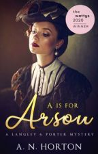 A is For Arson: A Langley & Porter Mystery by ANHorton1227