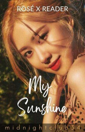 My Sunshine (Rosé x Reader) [COMPLETED] by midnightclub34