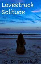 Lovestruck Solitude by tanu_malik
