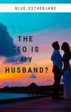 The CEO is My Husband? (REVISING) by blue_estherjane