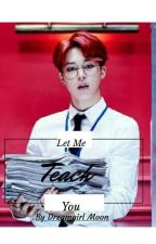 Let Me Teach You | Park Jimin fanfic by DreamGirl_Moon