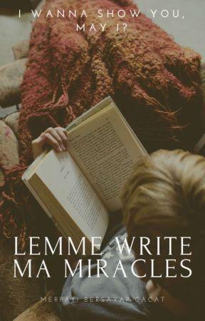 Lemme Write Ma Miracles by Merpatibersayapcacat